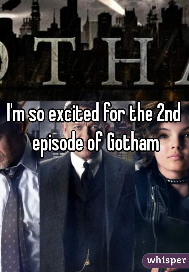 I'm so excited for the 2nd episode of Gotham