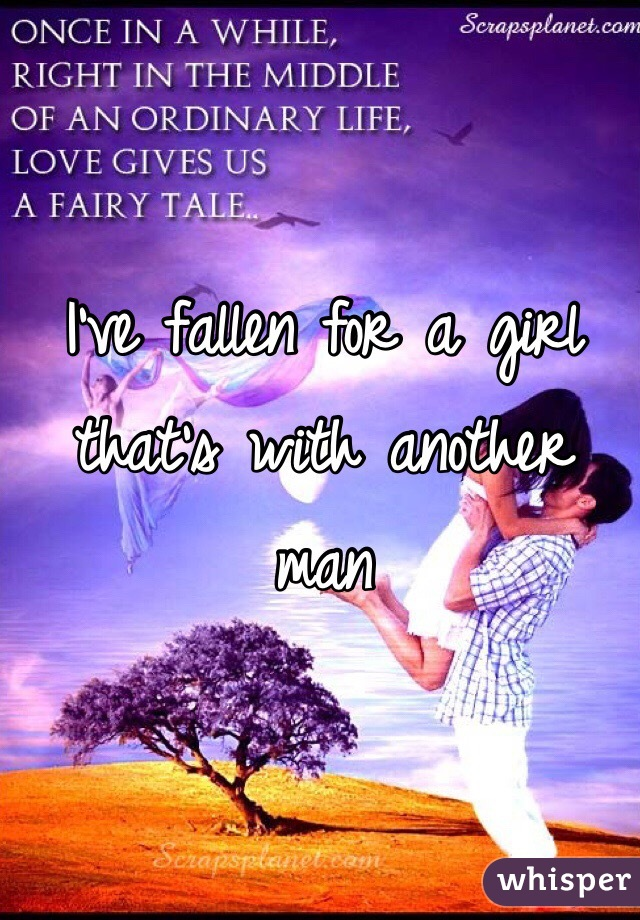 I've fallen for a girl that's with another man