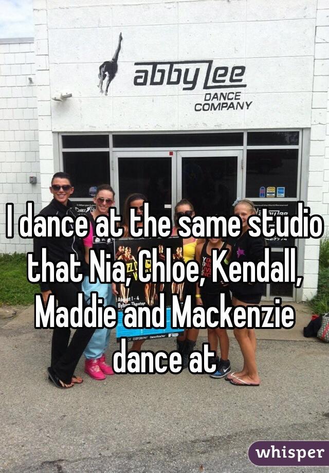 I dance at the same studio that Nia, Chloe, Kendall, Maddie and Mackenzie dance at
