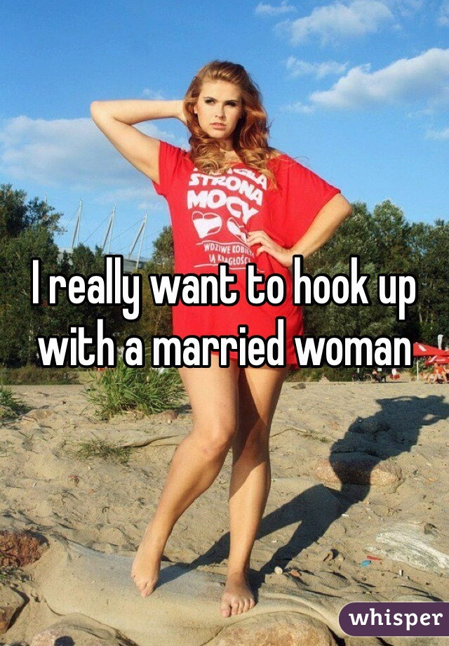 I really want to hook up with a married woman