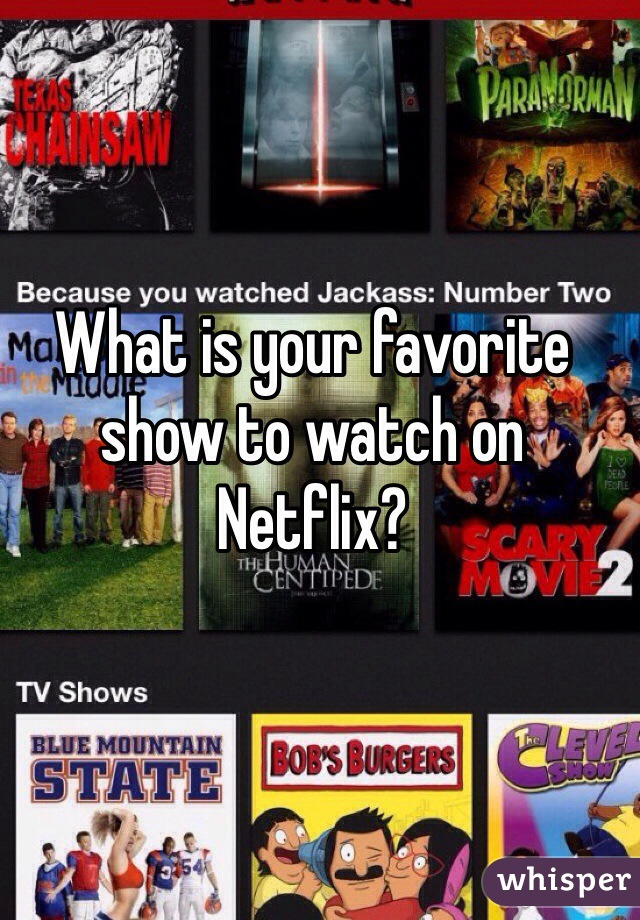 What is your favorite show to watch on Netflix?
