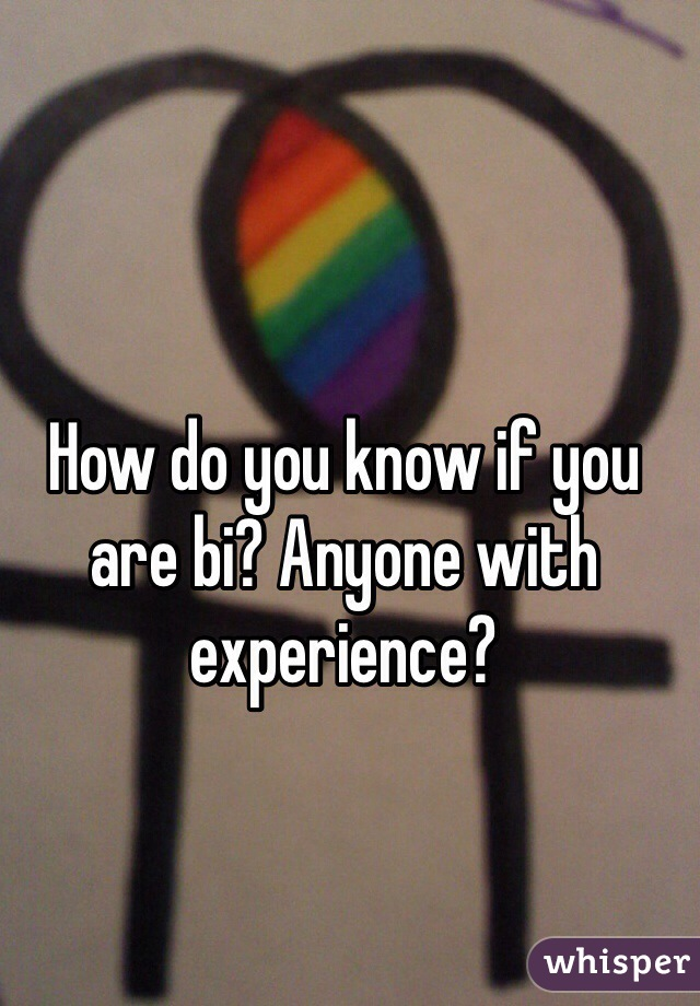 How do you know if you are bi? Anyone with experience?