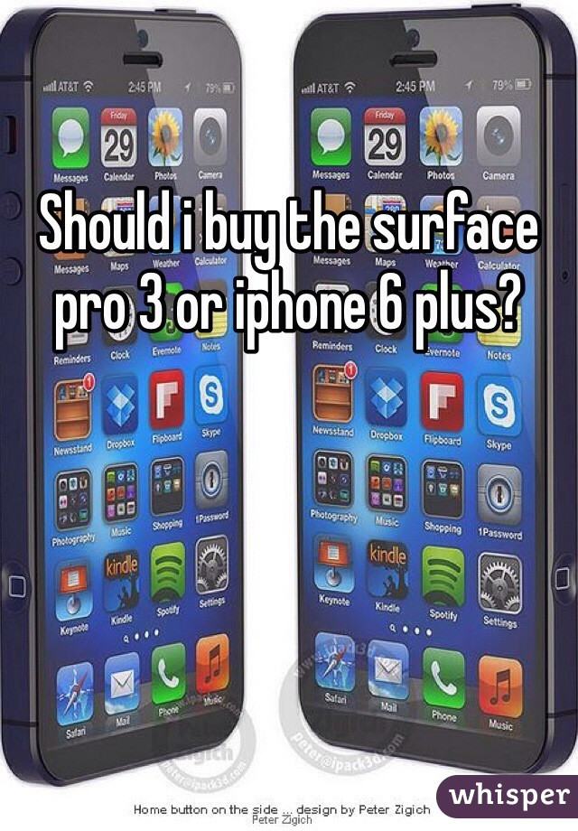 Should i buy the surface pro 3 or iphone 6 plus?