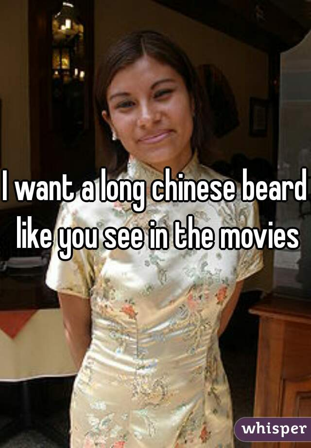 I want a long chinese beard like you see in the movies