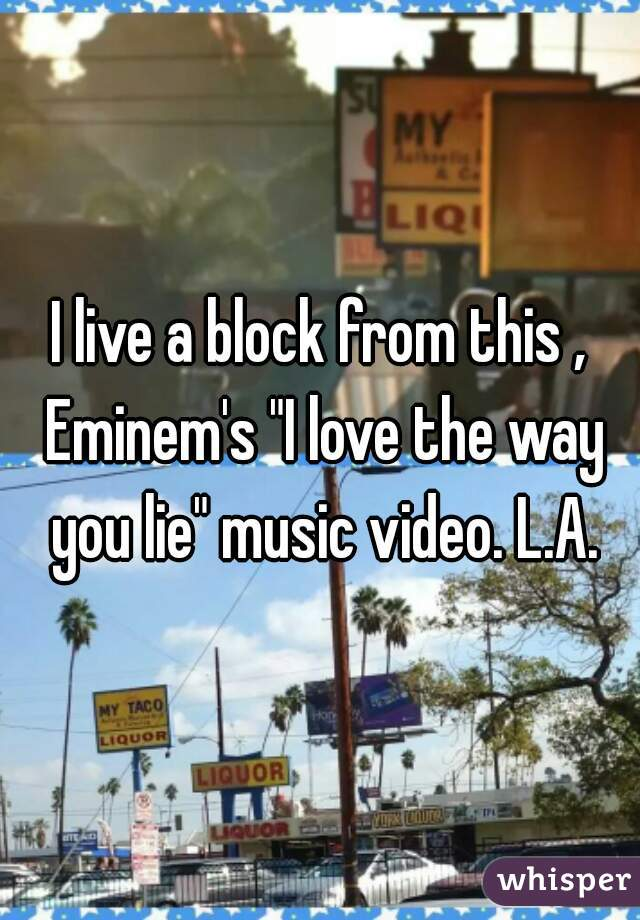 """I live a block from this , Eminem's """"I love the way you lie"""" music video. L.A."""