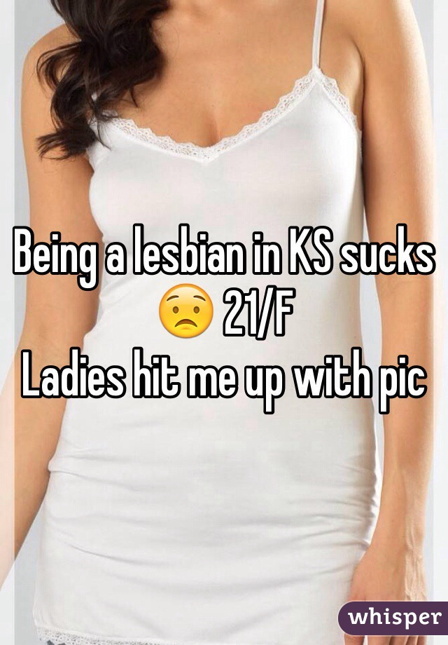 Being a lesbian in KS sucks 😟 21/F Ladies hit me up with pic