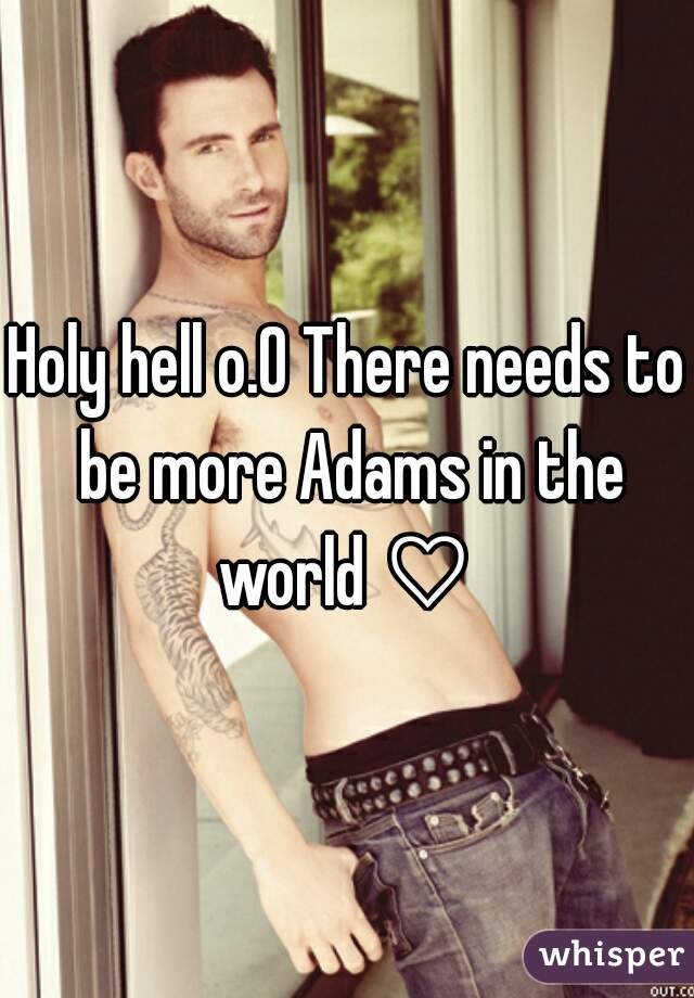 Holy hell o.O There needs to be more Adams in the world ♡