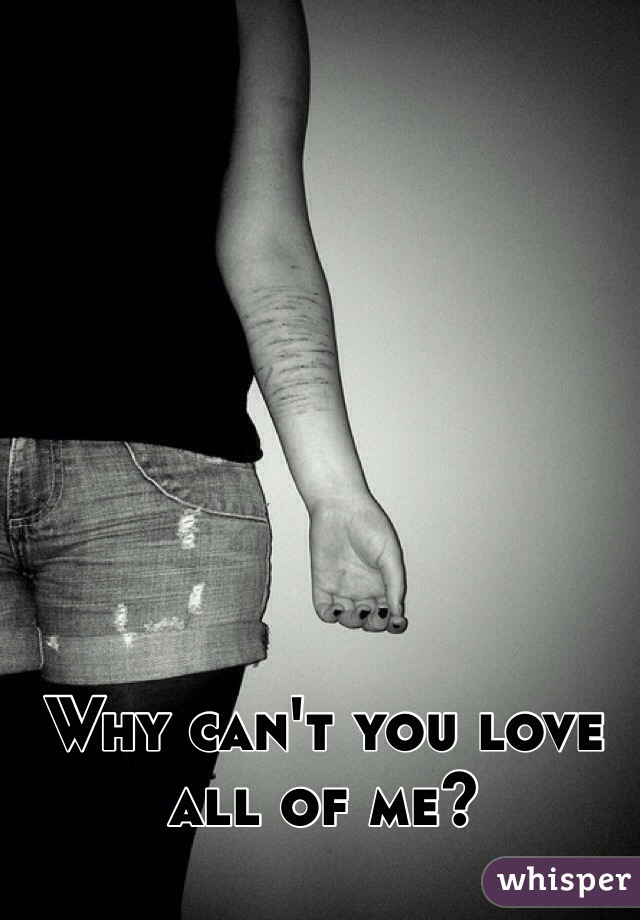 Why can't you love all of me?