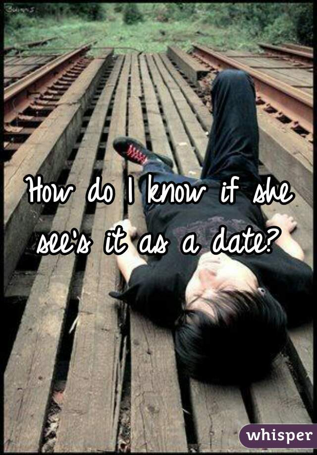 How do I know if she see's it as a date?