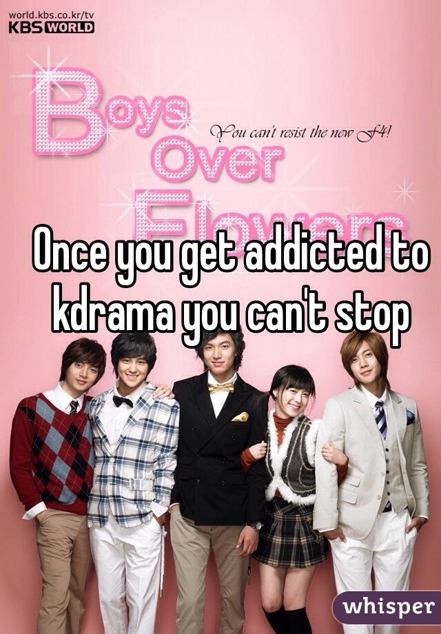 Once you get addicted to kdrama you can't stop