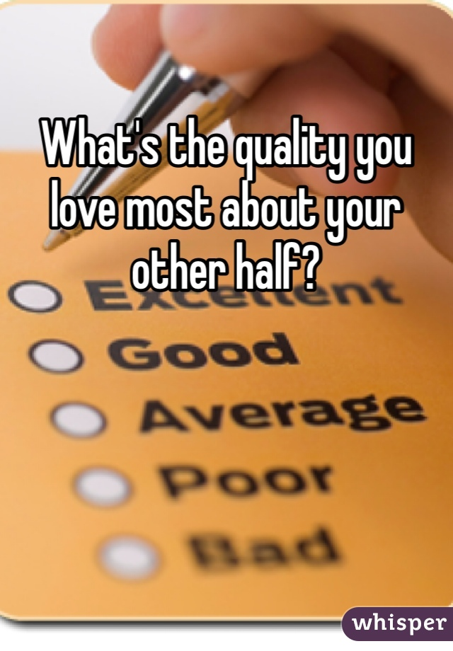 What's the quality you love most about your other half?