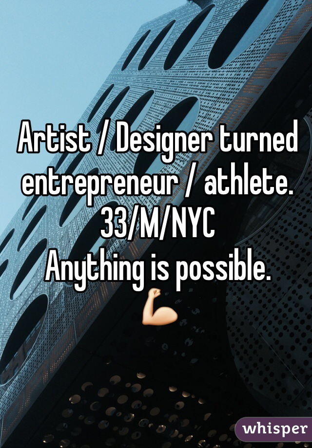 Artist / Designer turned entrepreneur / athlete.  33/M/NYC Anything is possible. 💪