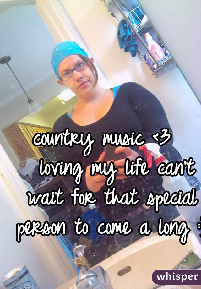 country music <3    loving my life can't wait for that special person to come a long :)