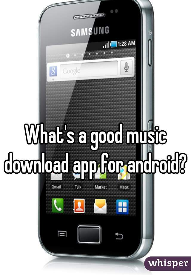 What's a good music download app for android?