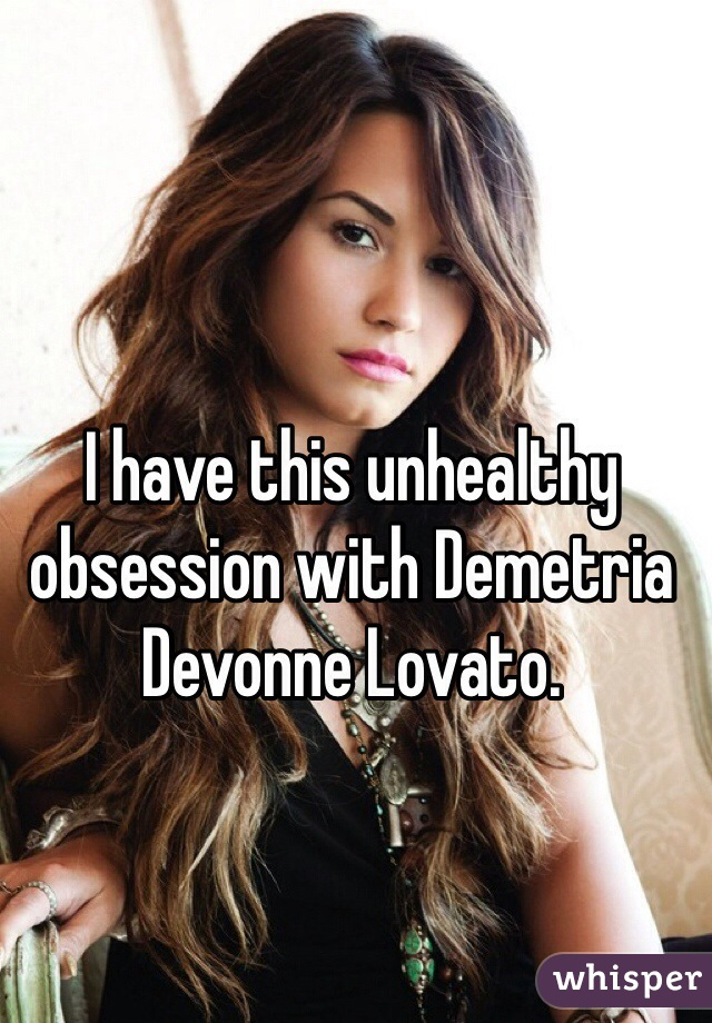 I have this unhealthy obsession with Demetria Devonne Lovato.
