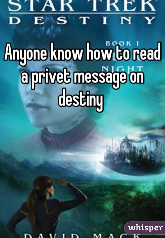 Anyone know how to read a privet message on destiny
