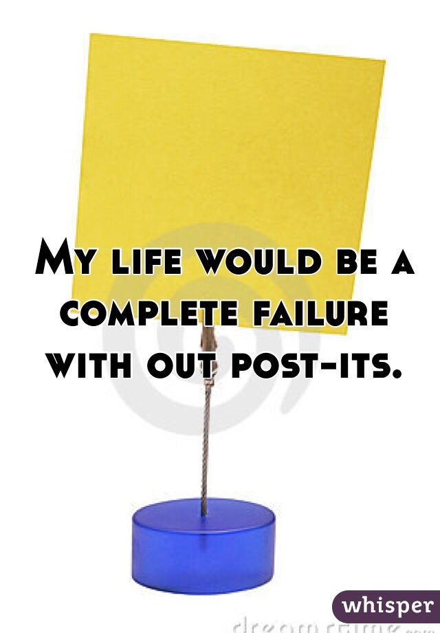 My life would be a complete failure with out post-its.