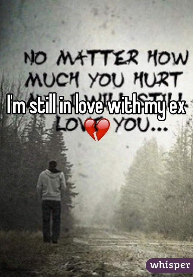 I'm still in love with my ex 💔