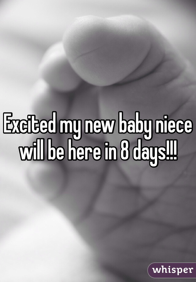 Excited my new baby niece will be here in 8 days!!!