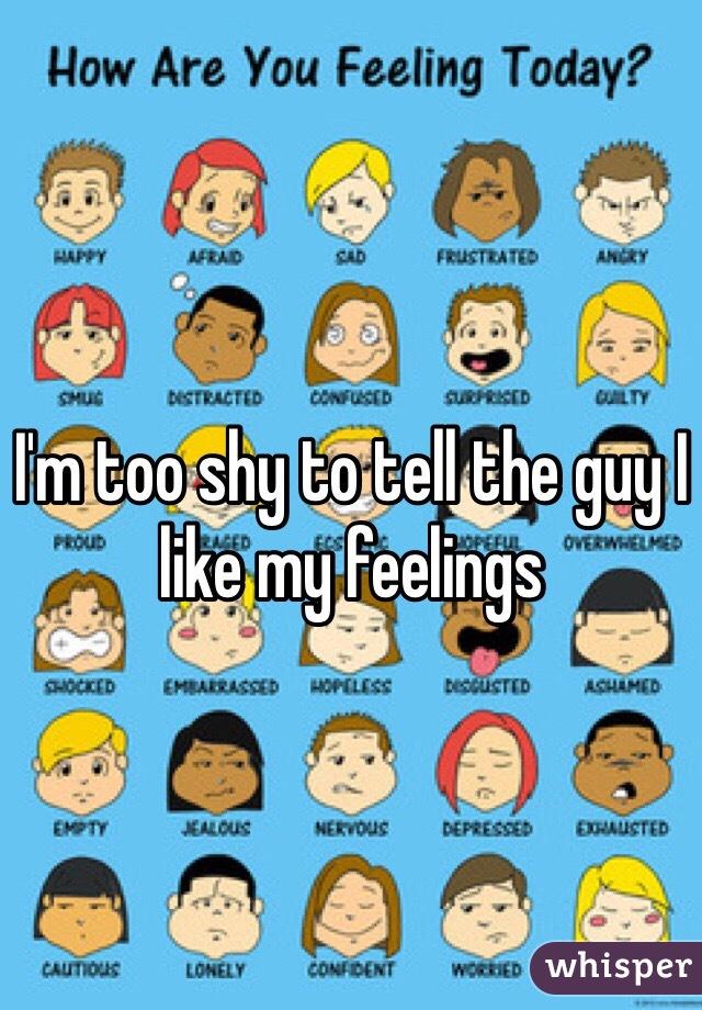 I'm too shy to tell the guy I like my feelings