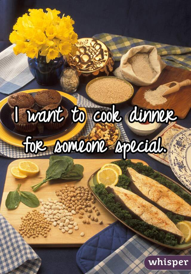 I want to cook dinner for someone special.