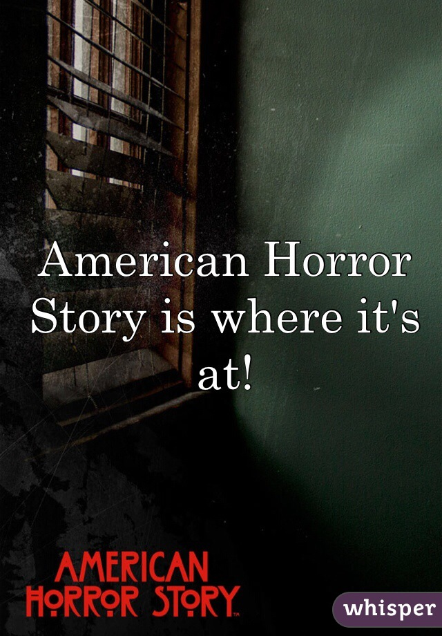 American Horror Story is where it's at!