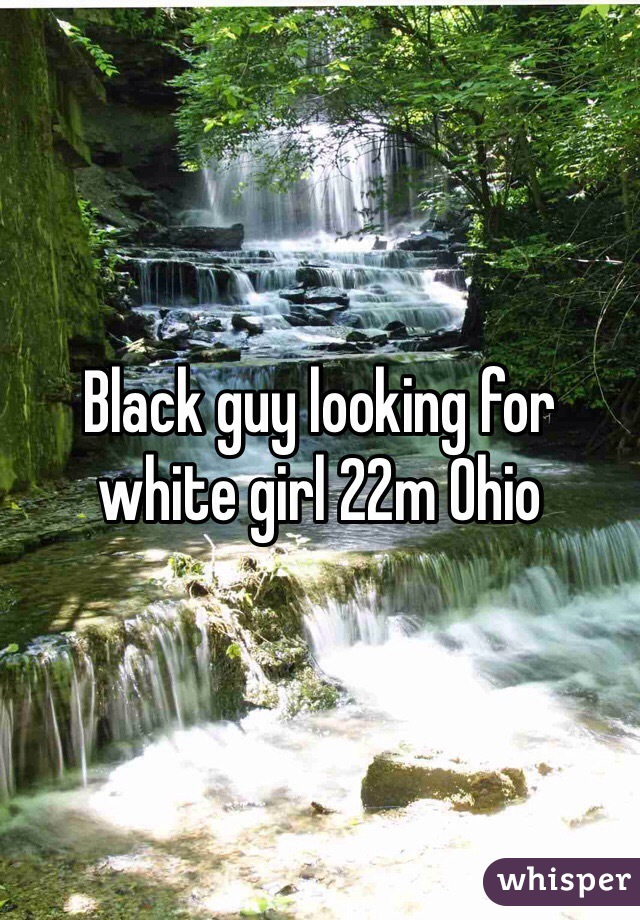 Black guy looking for white girl 22m Ohio