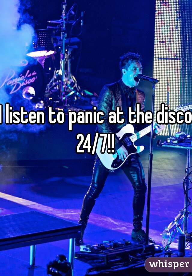 I listen to panic at the disco 24/7!!