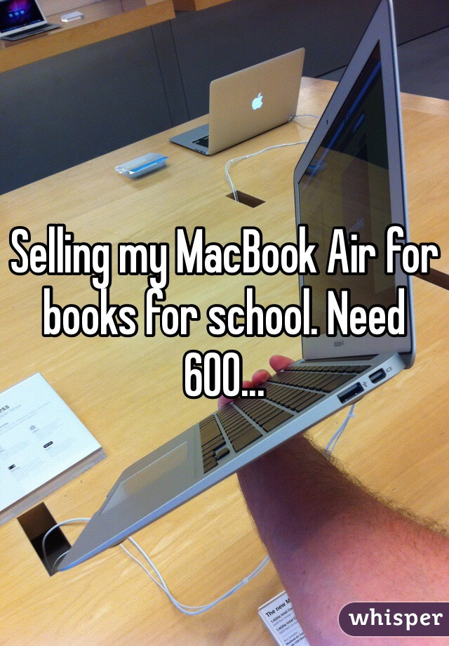 Selling my MacBook Air for books for school. Need 600...