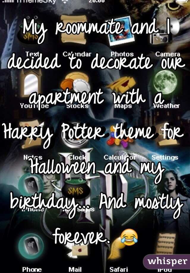 My roommate and I decided to decorate our apartment with a Harry Potter theme for Halloween and my birthday... And mostly forever. 😂
