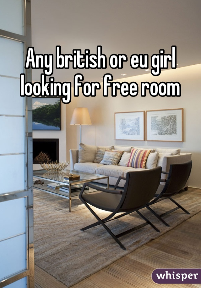 Any british or eu girl looking for free room
