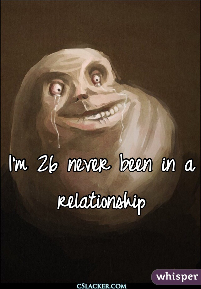 I'm 26 never been in a relationship