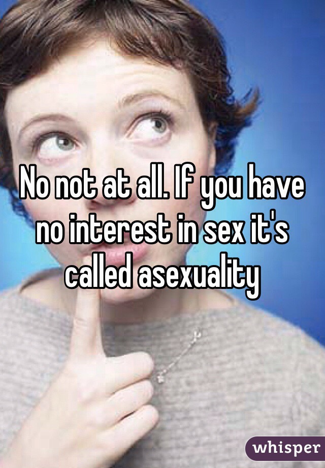 No interest in sex at all