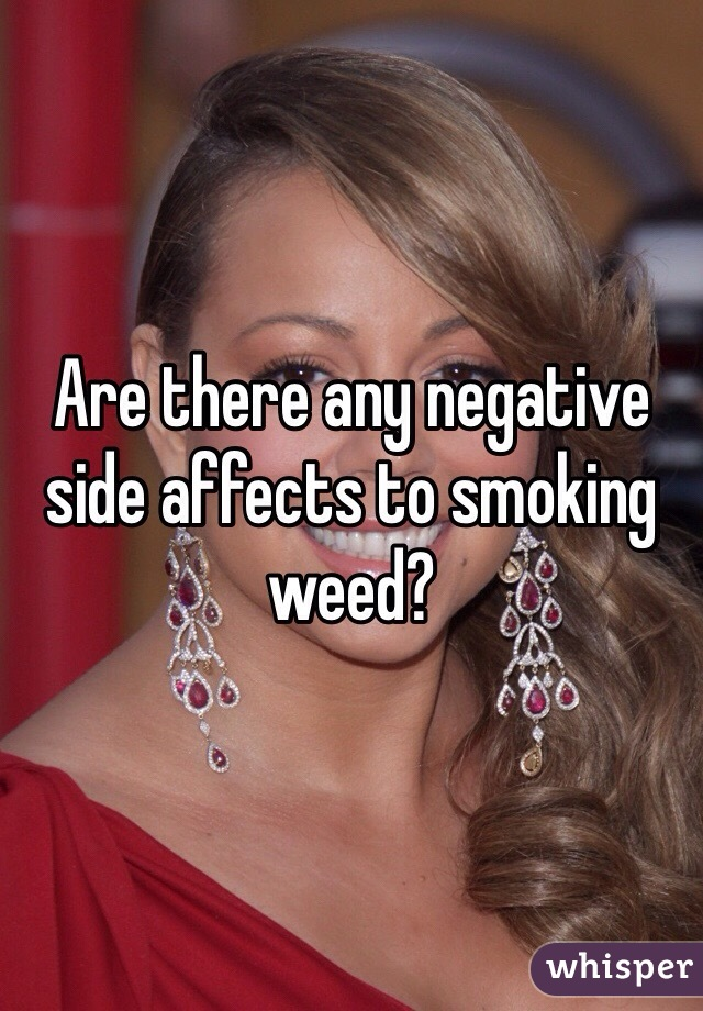 Are there any negative side affects to smoking weed?