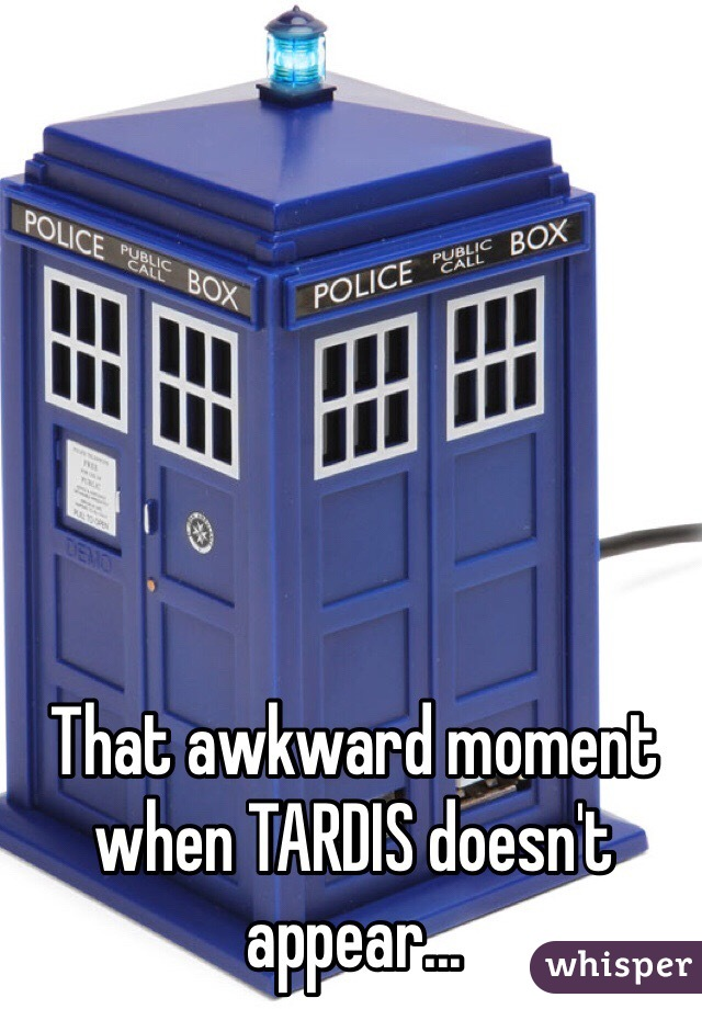 That awkward moment when TARDIS doesn't appear...