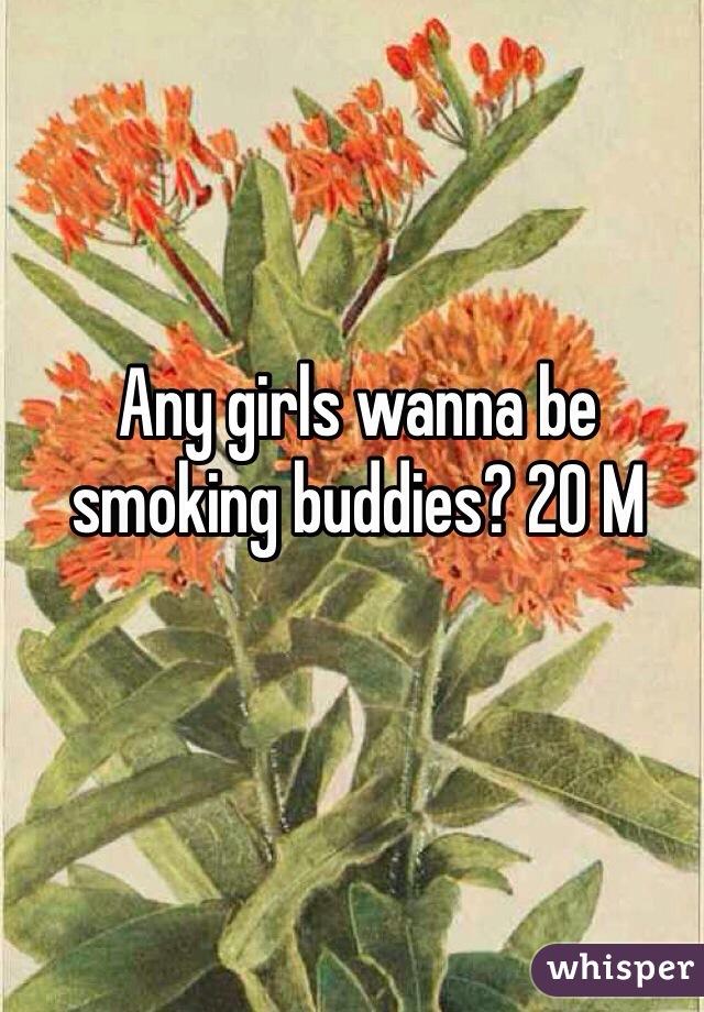 Any girls wanna be smoking buddies? 20 M