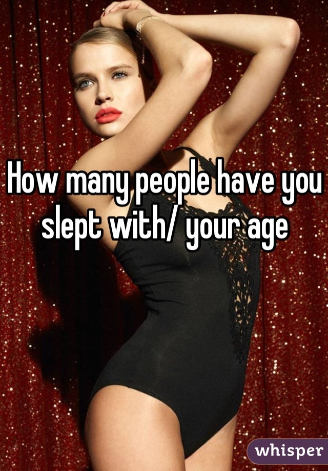 How many people have you slept with/ your age