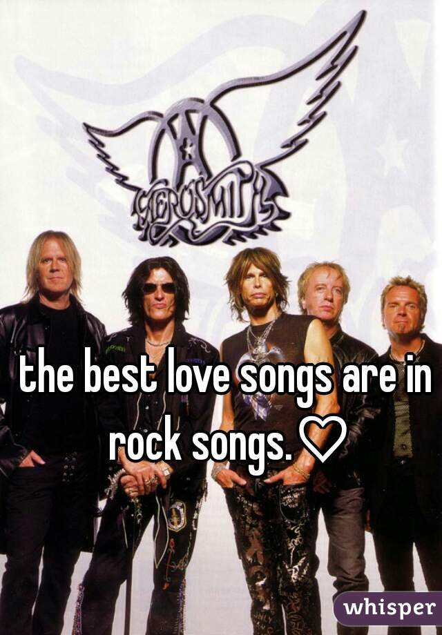 the best love songs are in rock songs.♡