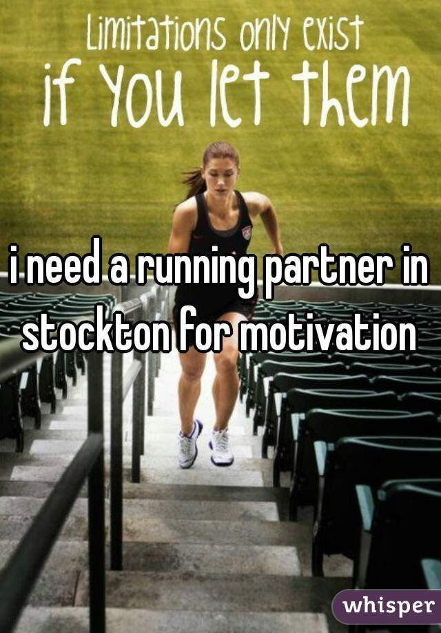 i need a running partner in stockton for motivation