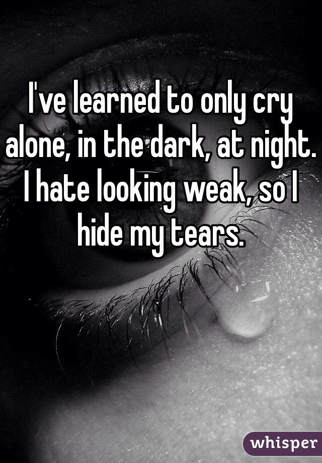 I've Learned To Only Cry Alone In The Dark At Night I Hate Unique Alone Cry