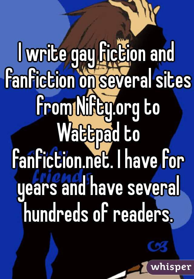 I Write Gay Fiction And Fanfiction On Several Sites From Nifty Org To Wattpad To Fanfiction Net