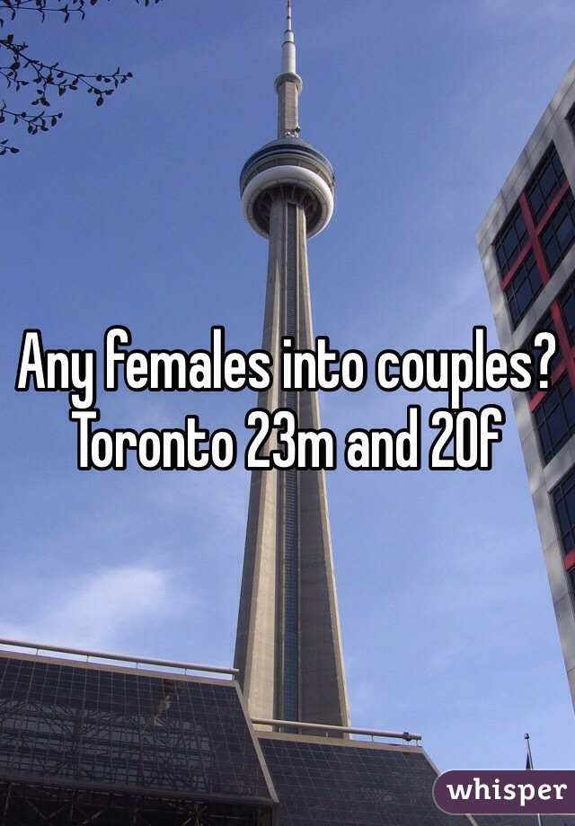 Any females into couples? Toronto 23m and 20f