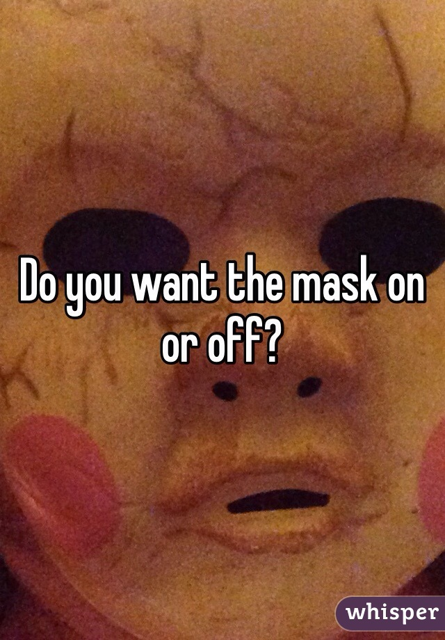 Do you want the mask on or off?