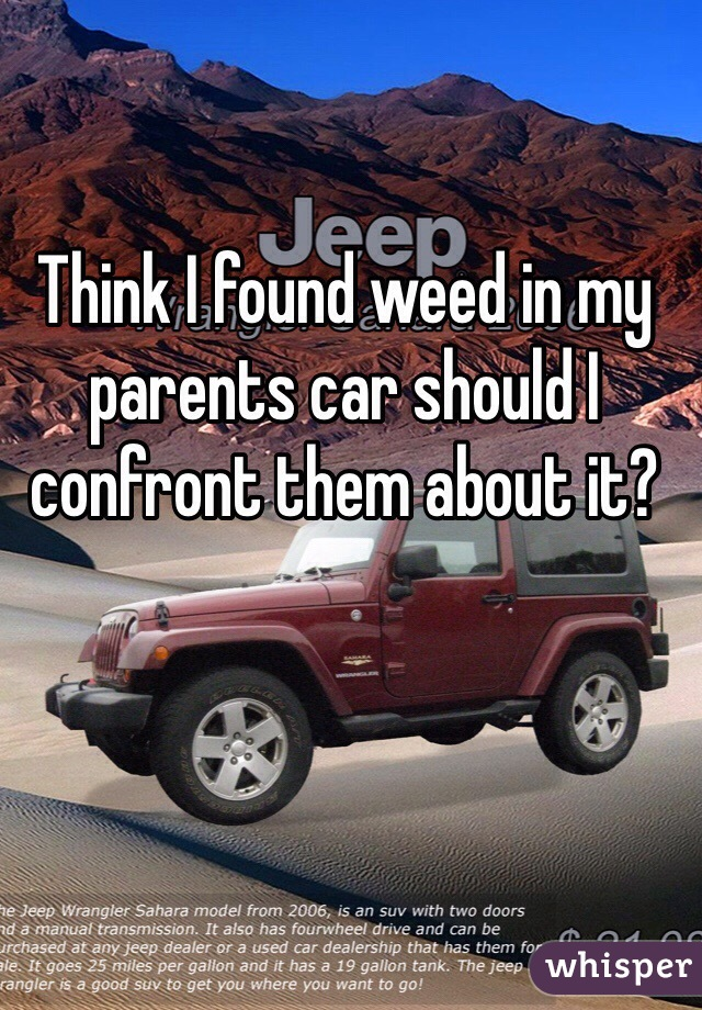 Think I found weed in my parents car should I confront them about it?