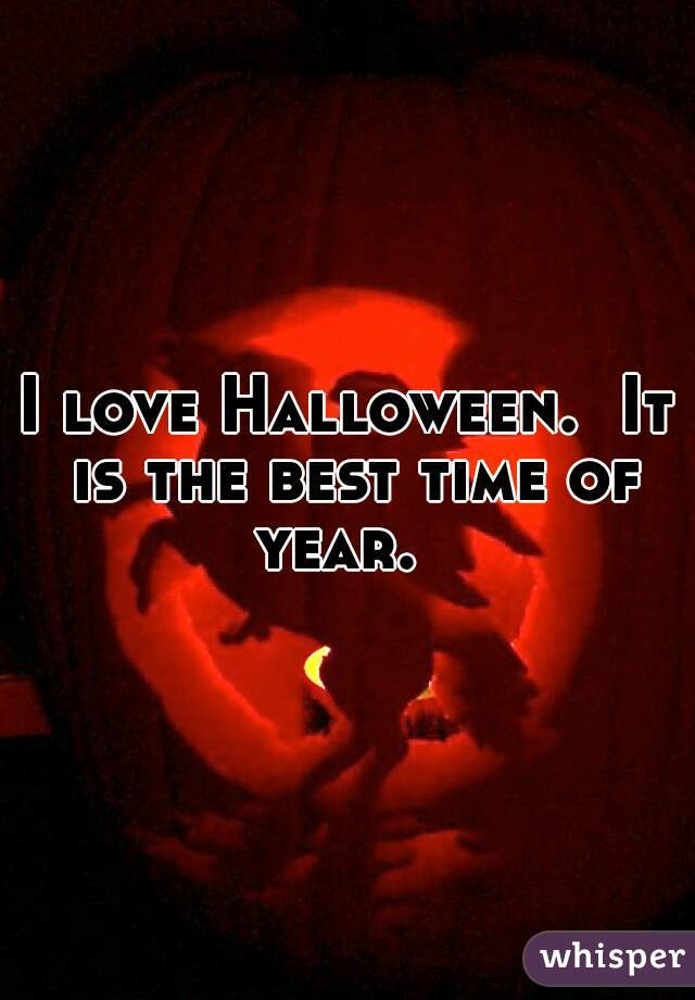 I love Halloween.  It is the best time of year.