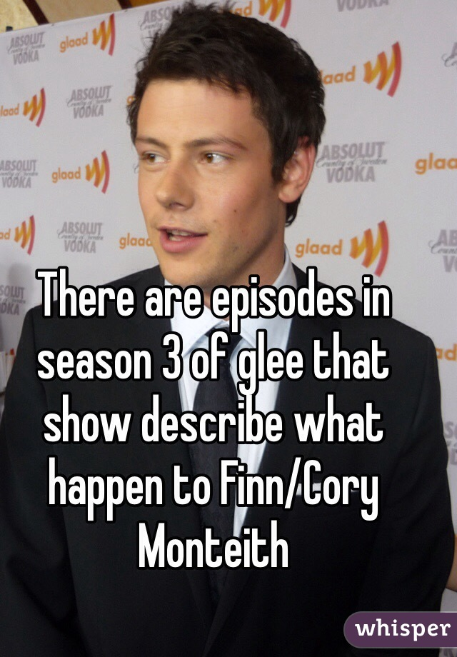There are episodes in season 3 of glee that show describe what happen to Finn/Cory Monteith