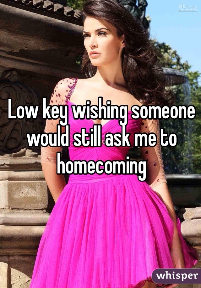 Low key wishing someone would still ask me to homecoming