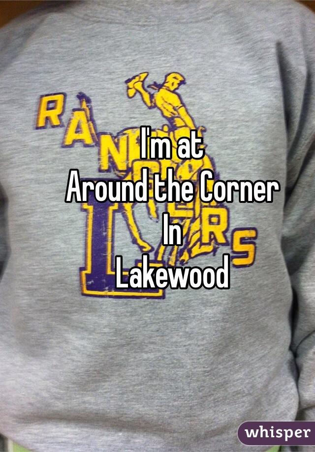 I'm at  Around the Corner In Lakewood