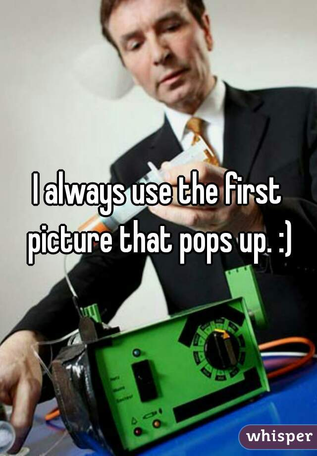 I always use the first picture that pops up. :)