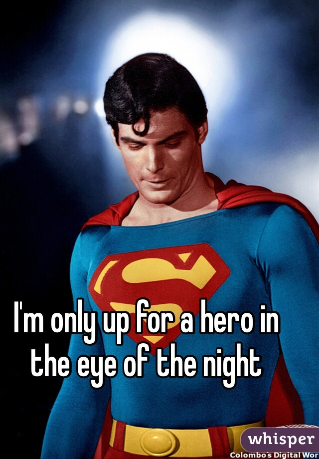 I'm only up for a hero in the eye of the night
